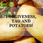 Forgiveness, Tao and Potatoes! #MondayMusings #writebravely