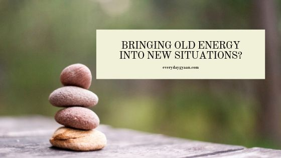 Bring Old Energy Into New Situations #MondayMusings #MondayBlogs