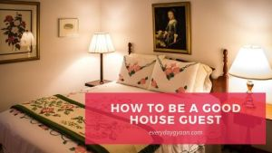 How to Be a Good House Guest