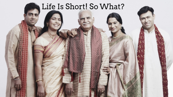 Life Is Short! So What? #MondayMusings #MondayBlogs