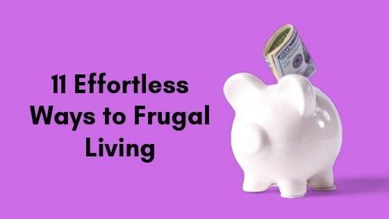 11 Effortless Ways to Frugal Living