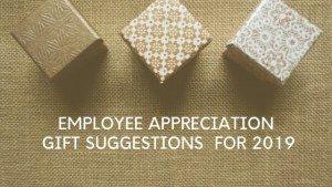 Employee Appreciation Gift Suggestions For 2019