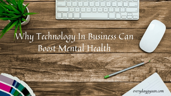 Why Technology In Business Can Boost Mental Health