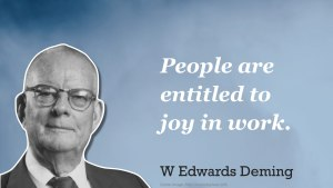 """People are entitled to joy in work"" - Deming"