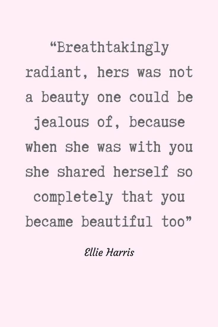 """""""Breathtakingly radiant, hers was not a beauty one could be jealous of, because when she was with you she shared herself so completely that you became beautiful too"""" (2).png"""