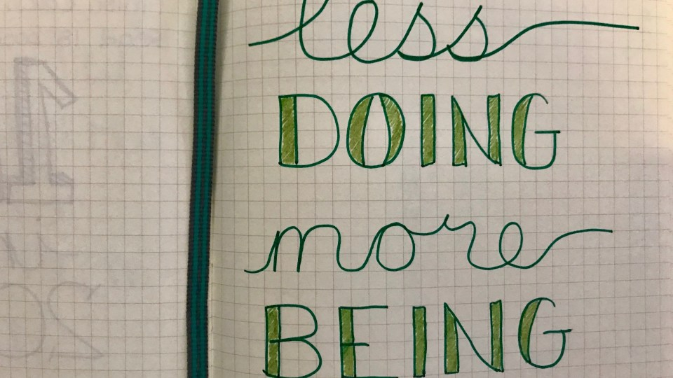 My word for 2018: less doing, more being