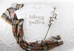 Leftovers are for quitters white shirt plaid scarf cotton stems