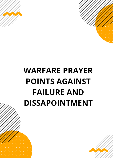 20 Warfare Prayer Points against failure and disappointment