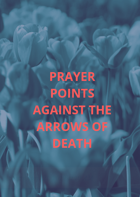 45 prayer points against arrows of death | PRAYER POINTS