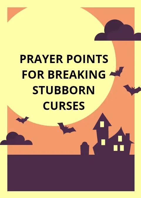 20 Prayer points for breaking stubborn curses | PRAYER POINTS