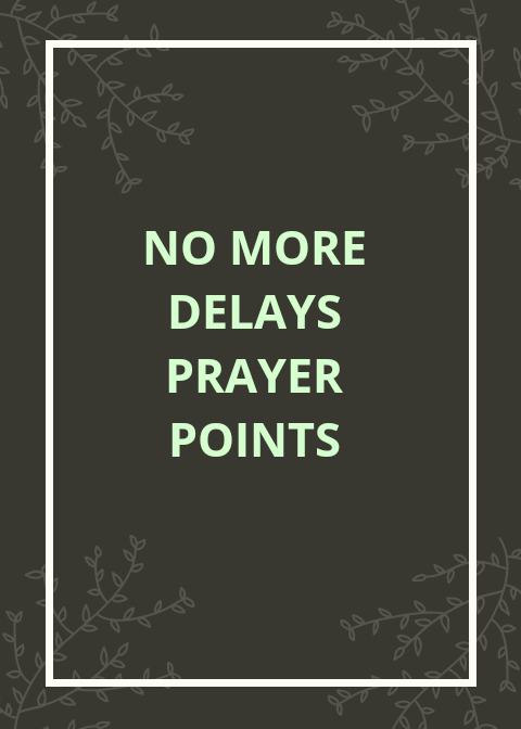20 Powerful No More Delay Prayer Points | PRAYER POINTS