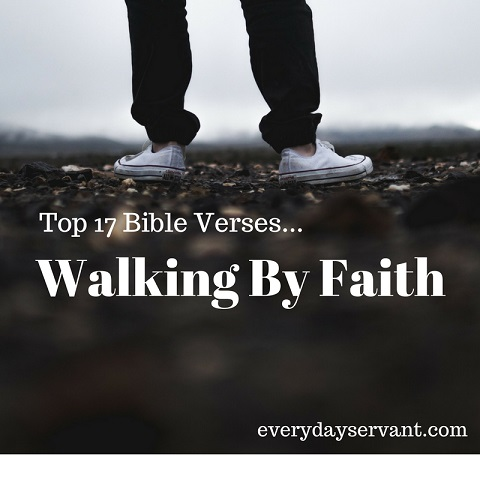 Top 17 Bible Verses-Walking by Faith - Everyday Servant