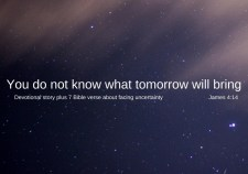 You do not know what tomorrow will bring