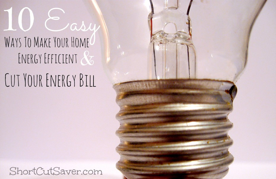 10 Easy Ways To Make Your Home Energy Efficient & Cut Your Energy Bill