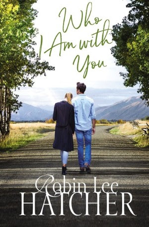 Who I Am With You by Robin Lee Hatcher