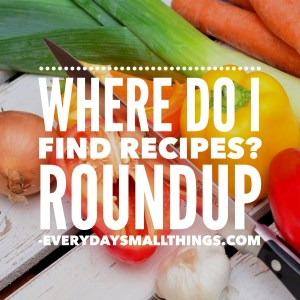 Where do I find Recipes? Roundup | EverydaySmallThings.om