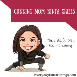 Cunning Mom Ninja Skills || EverydaySmallThings.org