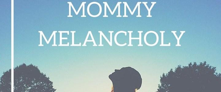 Managing Mommy Melancholy | EverydaySmallThings.com