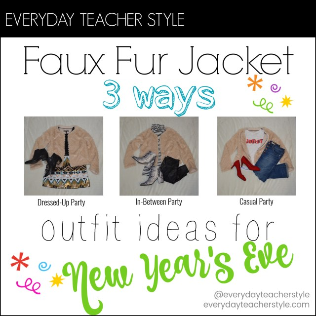 Fauix Fur Jacket Styled 3 Ways for New Year's Eve Outfit Ideas