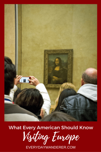 Traveling to Europe - What every American should know - 2017 Year in Review Article | Everyday Wanderer.com | #travel #europe #america #american #monalisa