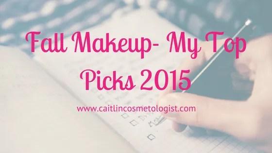Fall Makeup- My Top Picks 2015 | Caitlin Cosmetologist