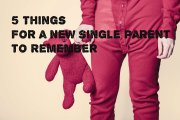 5 Things for a New Single Parent to Remember