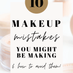 10 Makeup Mistakes You Might Be Making & How to Avoid Them