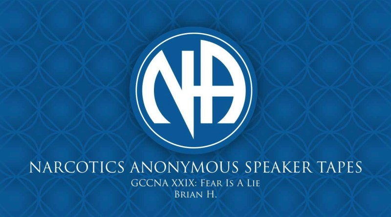 GCCNA XXIX: Fear Is A Lie - Brian H. (Narcotics Anonymous Speaker Tapes)