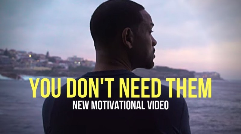 YOU DON'T NEED THEM | Best Motivational Video for Success in Life & Study 2019