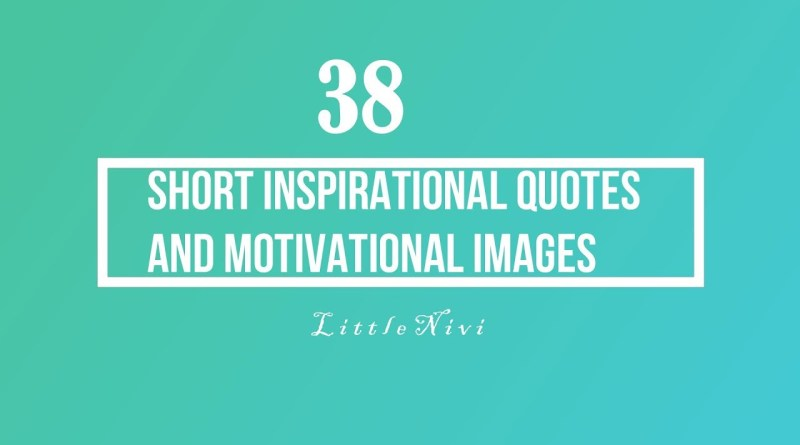 38 Short Inspirational Quotes And Motivational Images
