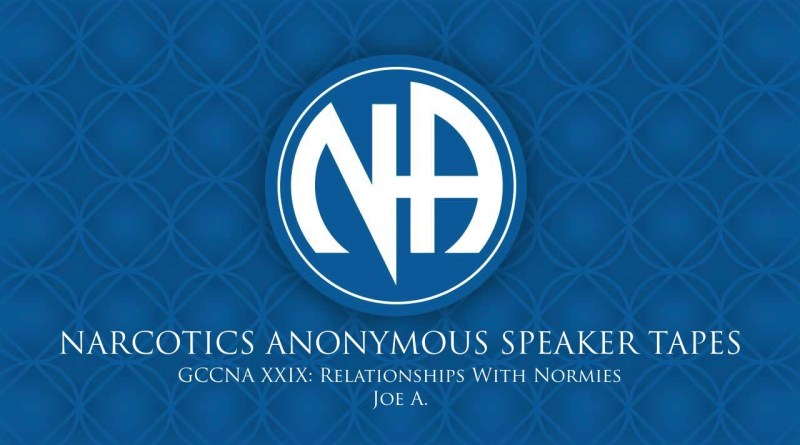 GCCNA XXIX: Relationships With Normies - Joe A. (Narcotics Anonymous Speaker Tapes)