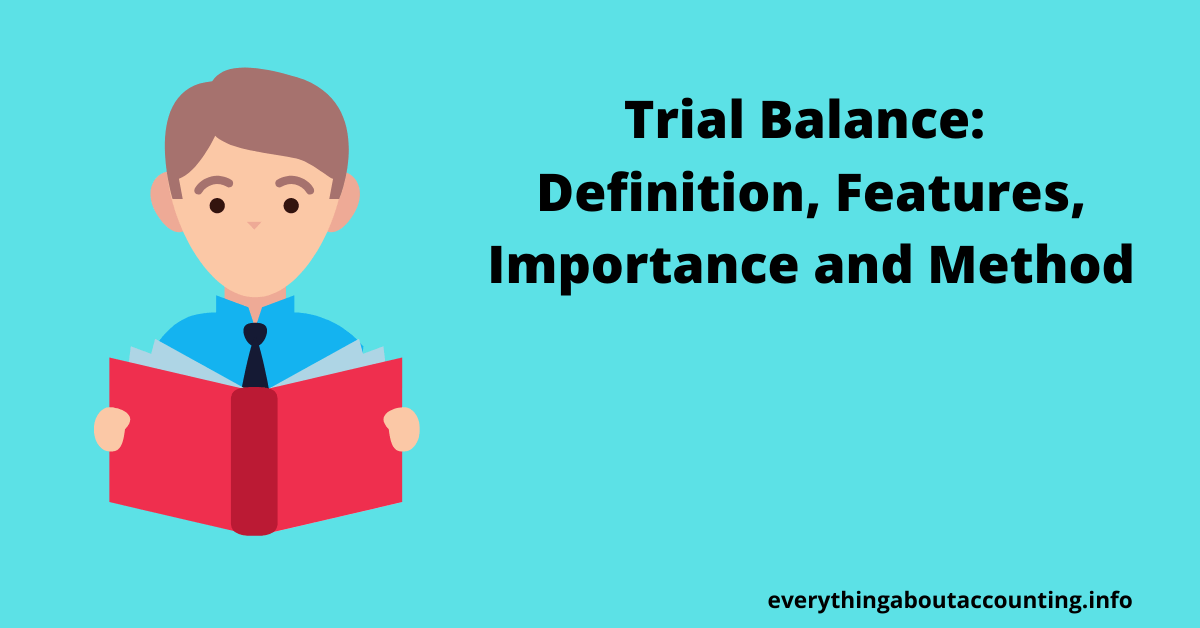 Trial Balance- Definition, Features, Importance, Method