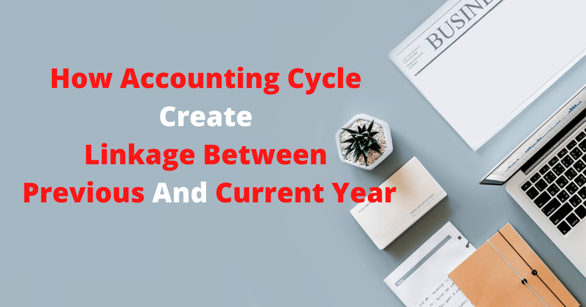 How Accounting Cycle Create Linkage Between Previous And Current Year?