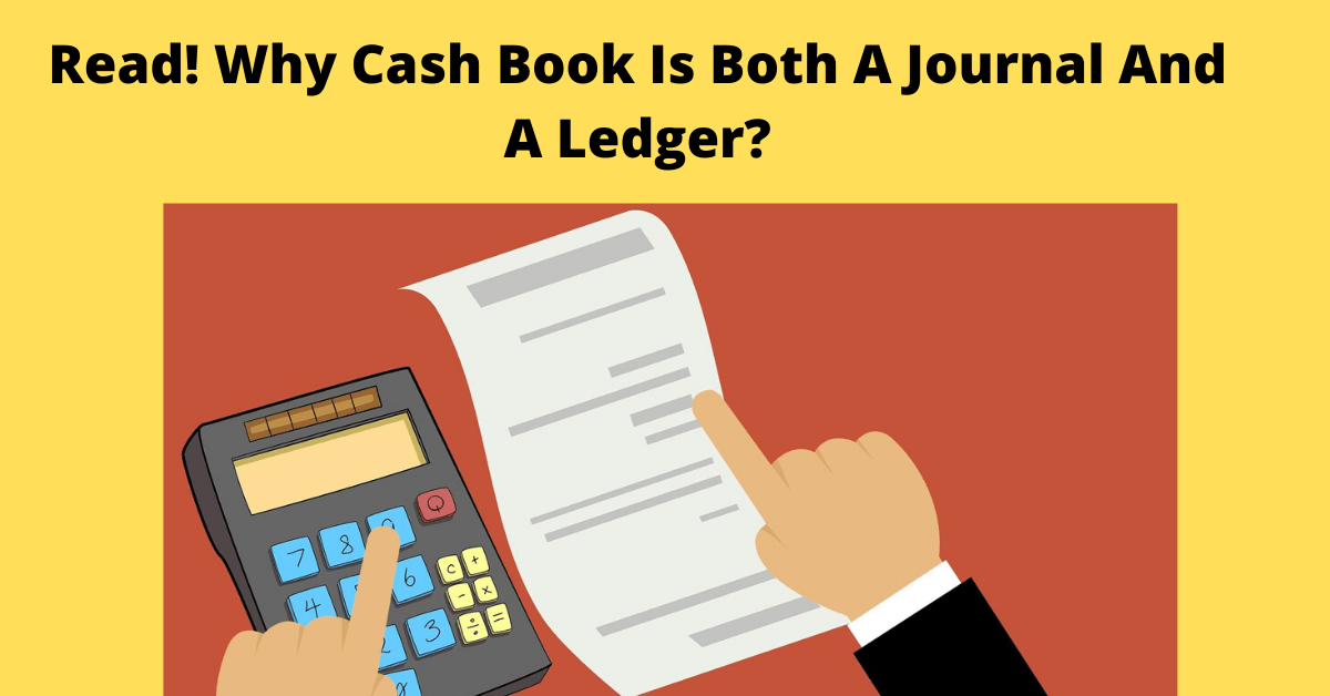 Read! Why Cash Book Is Both A Journal And A Ledger?
