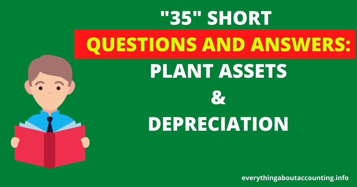 Short Questions and Answers-Plant Assets and Depreciation