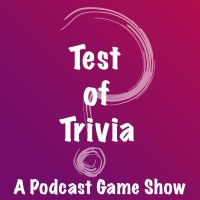 Test of Trivia Podcast