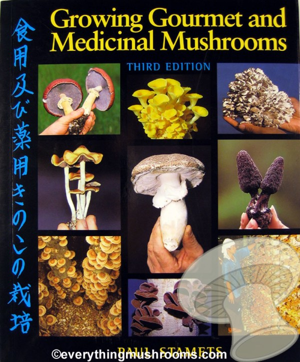 Growing Gourmet and Medicinal Mushrooms, Third Edition by Paul Stamets