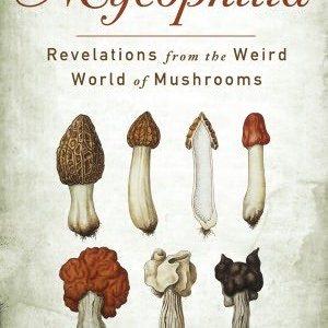 Mycophilia, Revelations from the Weird World of Mushrooms by Eugenia Bone