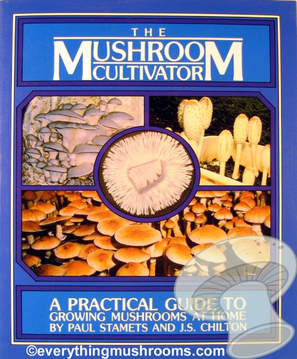 The Mushroom Cultivator : A Practical Guide to Growing Mushrooms at Home by Paul Stamets and J.S. Chilton