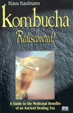 Kombucha Rediscovered:A Guide to the Medicina Benefits of an Ancient Healing Tea by Klaus Kaufmann, DSc