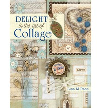 Delight in the Art of Collage: Mixed-media Collage and Assemblage Techniques and Projects Paperback by Lisa M. Pace