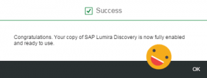 Congratulations. Your copy of SAP Lumira Discovery is now fully enabled and ready to use.