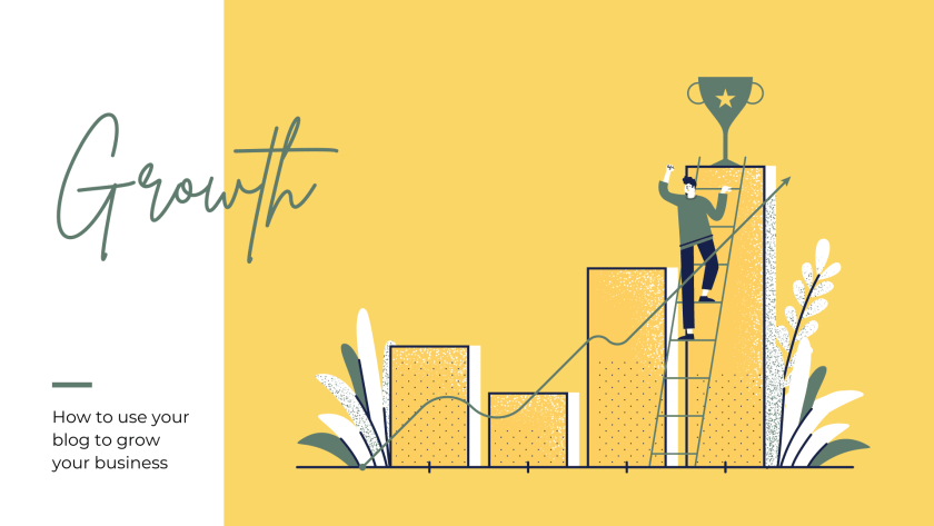Background: white on the left quarter; yellow on the rest. Title: Growth: How to use your blog to grow your business. In the yellow section, there is a graphic showing a bar graph with a line of growth indicated by an upwardly trending arrow. To the left and right of the bars in the graph are leaves/foliage. A man is shown climbing a ladder placed against the tallest bar in the graph (right most bar) and placing a trophy cup on top of it.