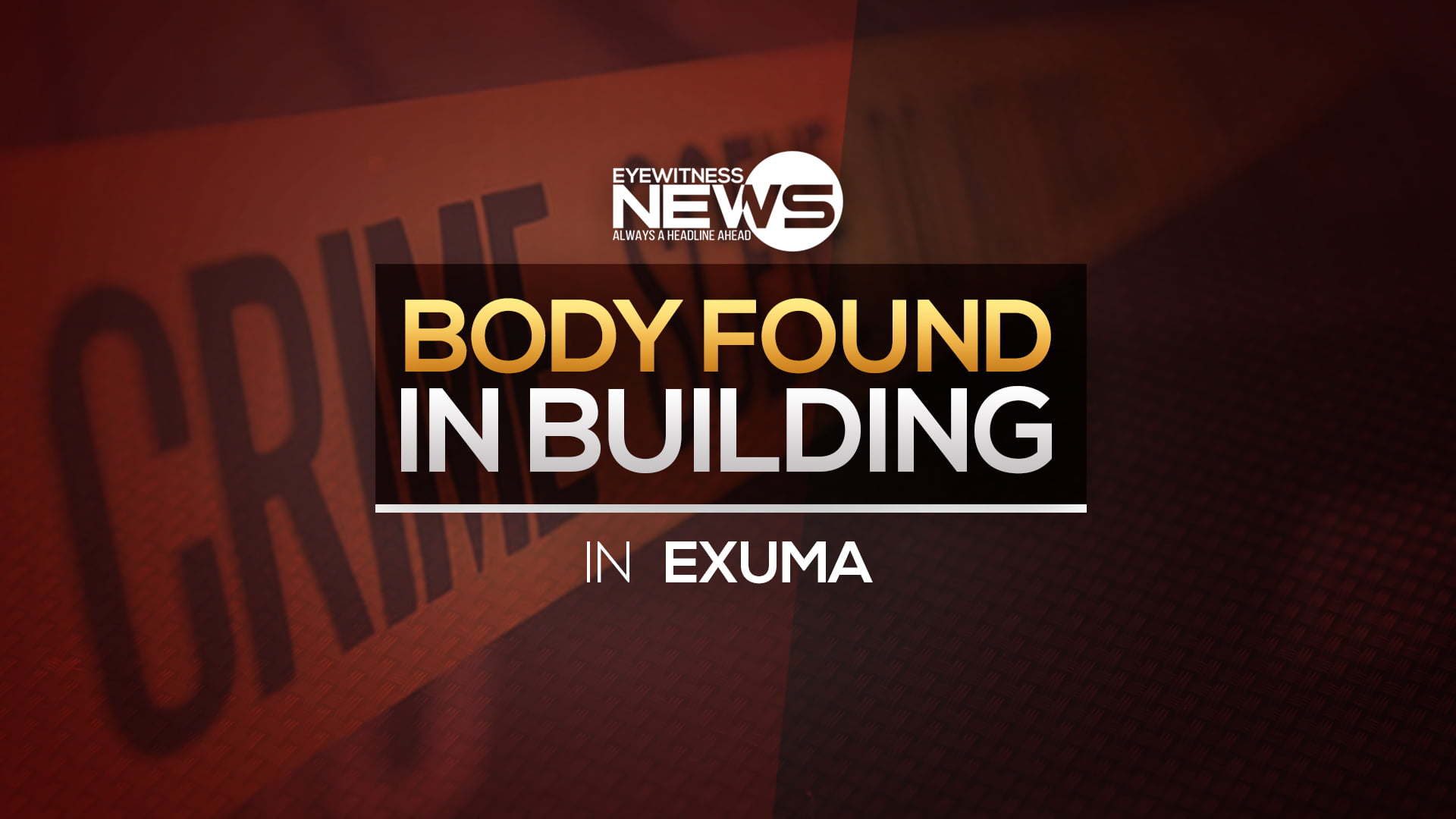 Body found in building under construction in Exuma