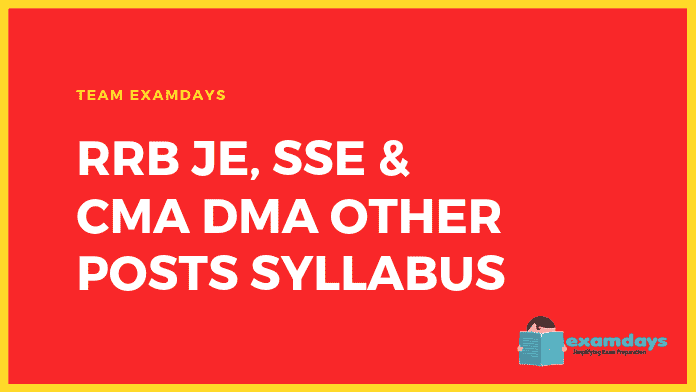 RRB JE, SSE & CMA DMA Other Posts Syllabus