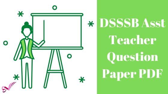 DSSSB Asst Teacher Question Paper