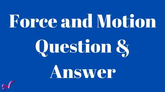 Force and Motion Question & Answer