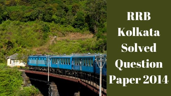 RRB Kolkata Solved Question Paper 2014