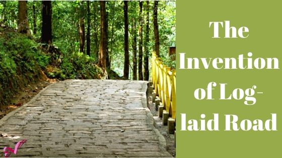 The Invention of Log-laid Road