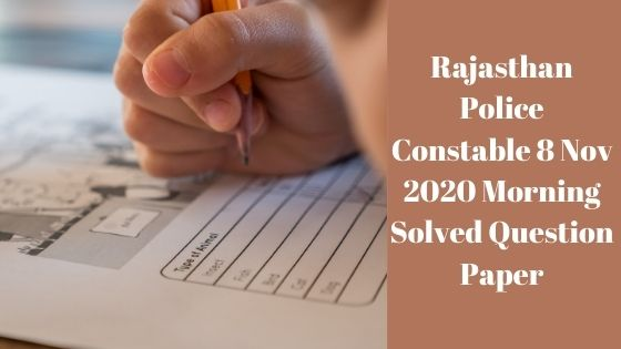 Rajasthan Police Constable 8 Nov 2020 Morning Solved Question Paper